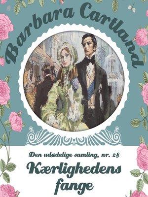 cover image of Kærlighedens fange--Barbara Cartland--Den udødelige samling 28