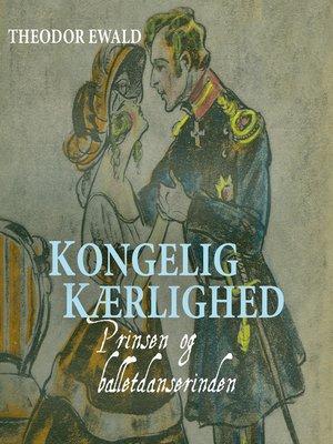 cover image of Kongelig kaerlighed--Prinsen og balletdanserinden
