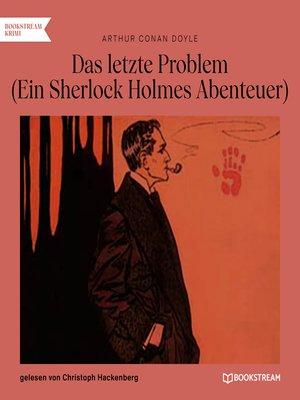 cover image of Das letzte Problem--Ein Sherlock Holmes Abenteuer