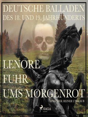 cover image of Lenore fuhr ums Morgenrot--Deutsche Balladen des 18. und 19. Jahrhunderts