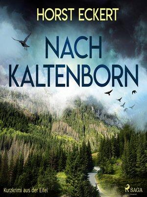 cover image of Nach Kaltenborn--Kurzkrimi aus der Eifel