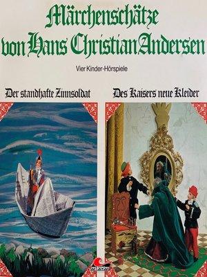 cover image of Märchenschätze von Hans Christian Andersen, Der standhafte Zinnsoldat, Des Kaisers neue Kleider, Die Prinzessin auf der Erbse, Das hässliche junge Entlein