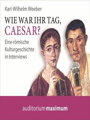 cover image of Wie war Ihr Tag, Caesar?
