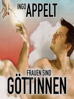 cover image of Ingo Appelt, Frauen sind Göttinnen
