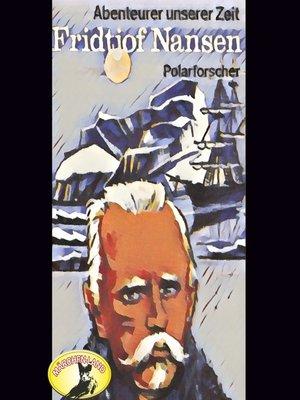 cover image of Abenteurer unserer Zeit, Fridtjof Nansen