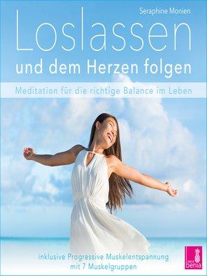 cover image of Loslassen und dem Herzen folgen--Meditation für die richtige Balance im Leben / inkl. Progressive Muskelentspannung