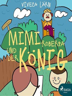 cover image of Mimi, Roberta und der König