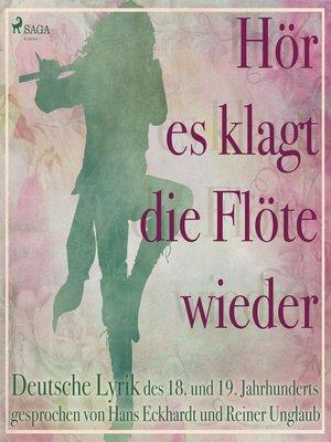 cover image of Hör es klagt die Flöte wieder--Deutsche Lyrik des 18. und 19. Jahrhunderts