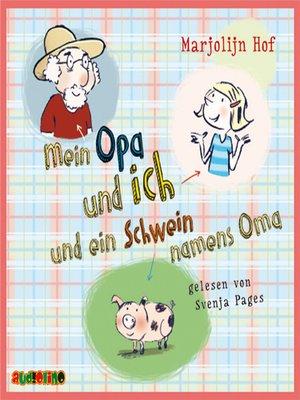 cover image of Mein Opa und ich und ein Schwein namens Oma
