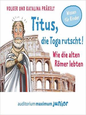 cover image of Titus, die Toga rutscht!--Wie die alten Römer lebten