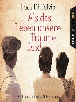 cover image of Als das Leben unsere Träume fand
