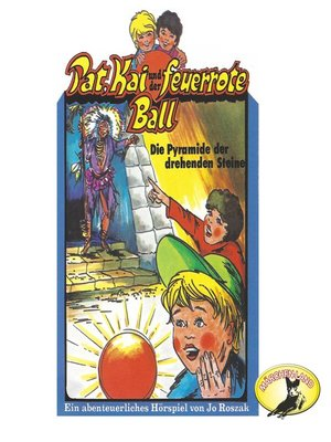 cover image of Pat, Kai und der feuerrote Ball, Die Pyramide der drehenden Steine