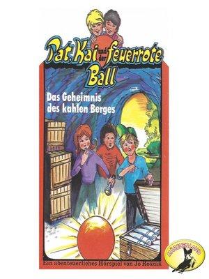 cover image of Pat, Kai und der feuerrote Ball, Das Geheimnis des kahlen Berges