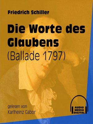 cover image of Die Worte des Glaubens--Ballade 1797