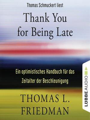 cover image of Thank You for Being Late--Ein optimistisches Handbuch für das Zeitalter der Beschleunigung