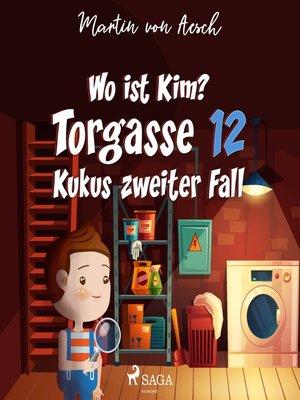 cover image of Wo ist Kim?--Kukus zweiter Fall--Torgasse 12, Folge 2