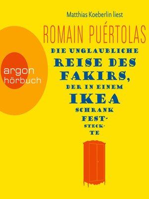 cover image of Die unglaubliche Reise des Fakirs, der in einem Ikea-Schrank feststeckte