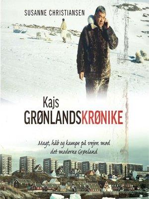 cover image of Kajs Grønlandskrønike--Magt, håb og kampe på vej mod det moderne Grønland