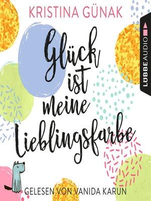 cover image of Glück ist meine Lieblingsfarbe