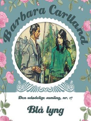 cover image of Blå lyng--Barbara Cartland--Den udødelige samling 14