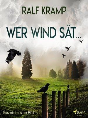cover image of Wer Wind sät...--Kurzkrimi aus der Eifel