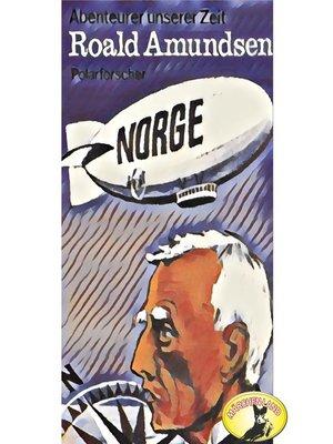 cover image of Abenteurer unserer Zeit, Roald Amundsen