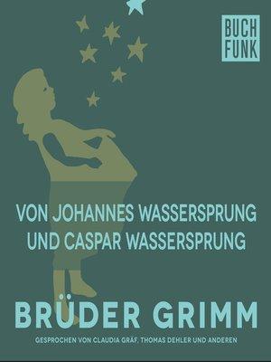 cover image of Von Johannes-Wassersprung und Caspar-Wassersprung