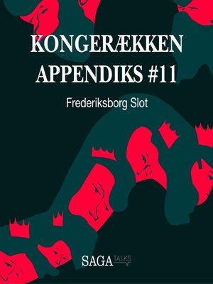 cover image of Frederiksborg Slot--Kongerækken Appendiks 11
