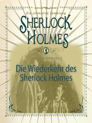 cover image of Die Wiederkehr des Sherlock Holmes--Die ultimative Sammlung