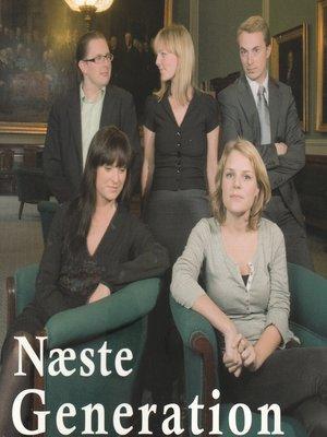 cover image of Næste generation--et portræt af Ida Auken, Sophie Løhde, Simon Emil Ammitzbøll, Johanne Schmidt-Nielsen og Morten Messerschmidt