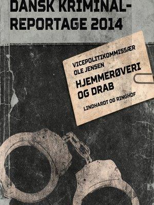 cover image of Hjemmerøveri og drab--Dansk Kriminalreportage