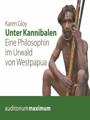 cover image of Unter Kannibalen--Eine Philosophin im Urwald von Westpapua