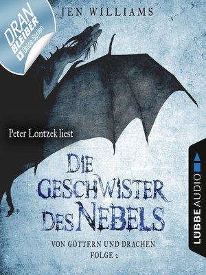 cover image of Die Geschwister des Nebels--Von Göttern und Drachen, Folge 2