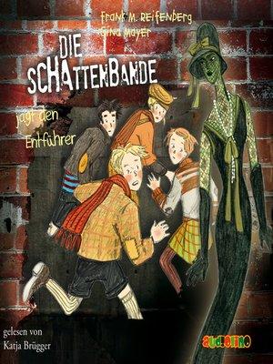 cover image of Die Schattenbande jagt den Entführer--Die Schattenbande 2