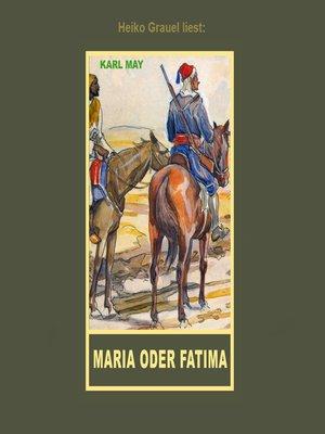 """cover image of Maria oder Fatima--Erzählung aus """"Auf fremden Pfaden"""", Band 23 der Gesammelten Werke"""