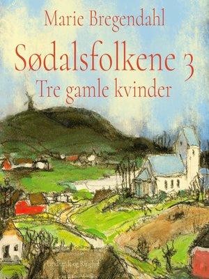 cover image of Tre gamle kvinder--Sødalsfolkene 3