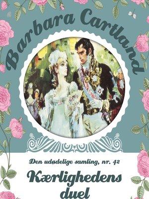 cover image of Kærlighedens duel--Barbara Cartland--Den udødelige samling 42