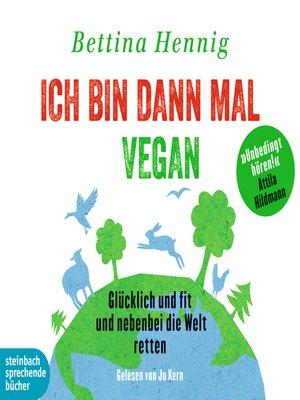 cover image of Ich bin dann mal vegan--Glücklich und fit und nebenbei die Welt retten