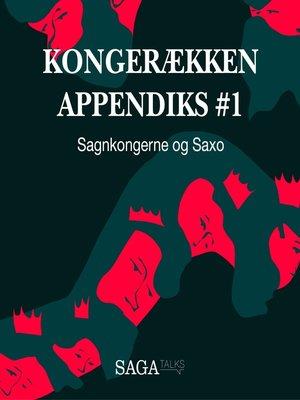 cover image of Sagnkongerne og Saxo--Kongerækken Appendiks 1