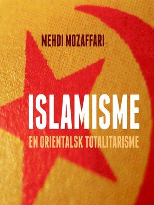 cover image of Islamisme--en orientalsk totalitarisme