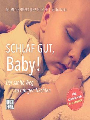 cover image of Schlaf gut, Baby!--Der sanfte Weg zu ruhigen Nächten