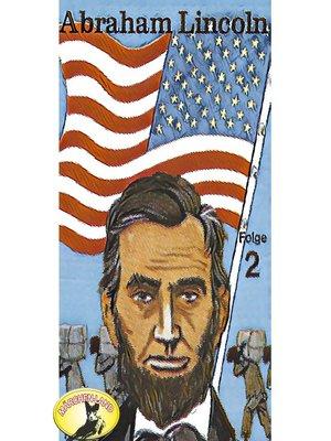 cover image of Abenteurer unserer Zeit, Abraham Lincoln, Folge 2