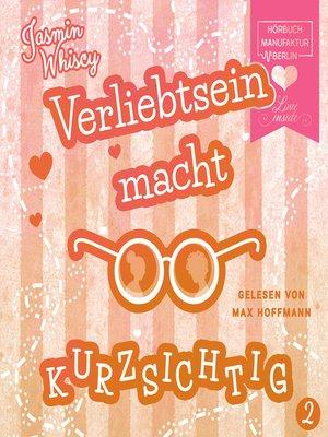 cover image of Verliebtsein macht kurzsichtig, Band 2