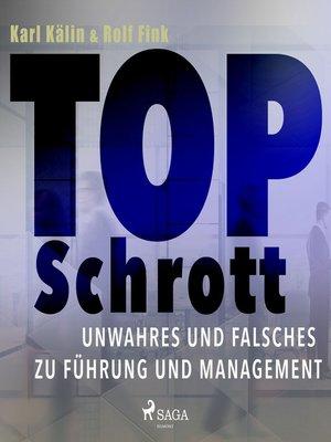 cover image of Top Schrott--Unwahres und Falsches zu Führung und Management