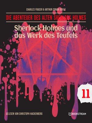 cover image of Sherlock Holmes und das Werk des Teufels--Die Abenteuer des alten Sherlock Holmes, Folge 11