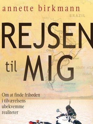 cover image of Rejsen til mig--Om at finde friheden i tilværelsens ubekvemme realiteter