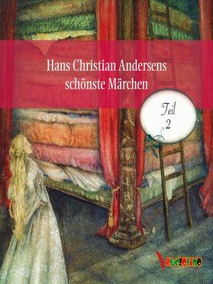 cover image of Hans Christian Andersens schönste Märchen--Teil 2