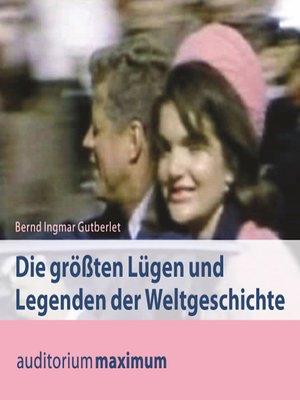 cover image of Die größten Lügen und Legenden der Weltgeschichte