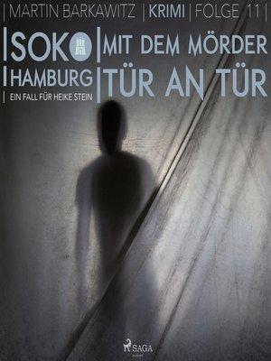 cover image of Mit dem Mörder Tür an Tür--SoKo Hamburg- Ein Fall für Heike Stein 11