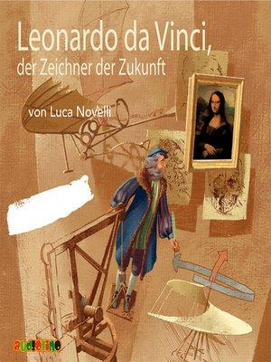 cover image of Leonardo da Vinci, der Zeichner der Zukunft